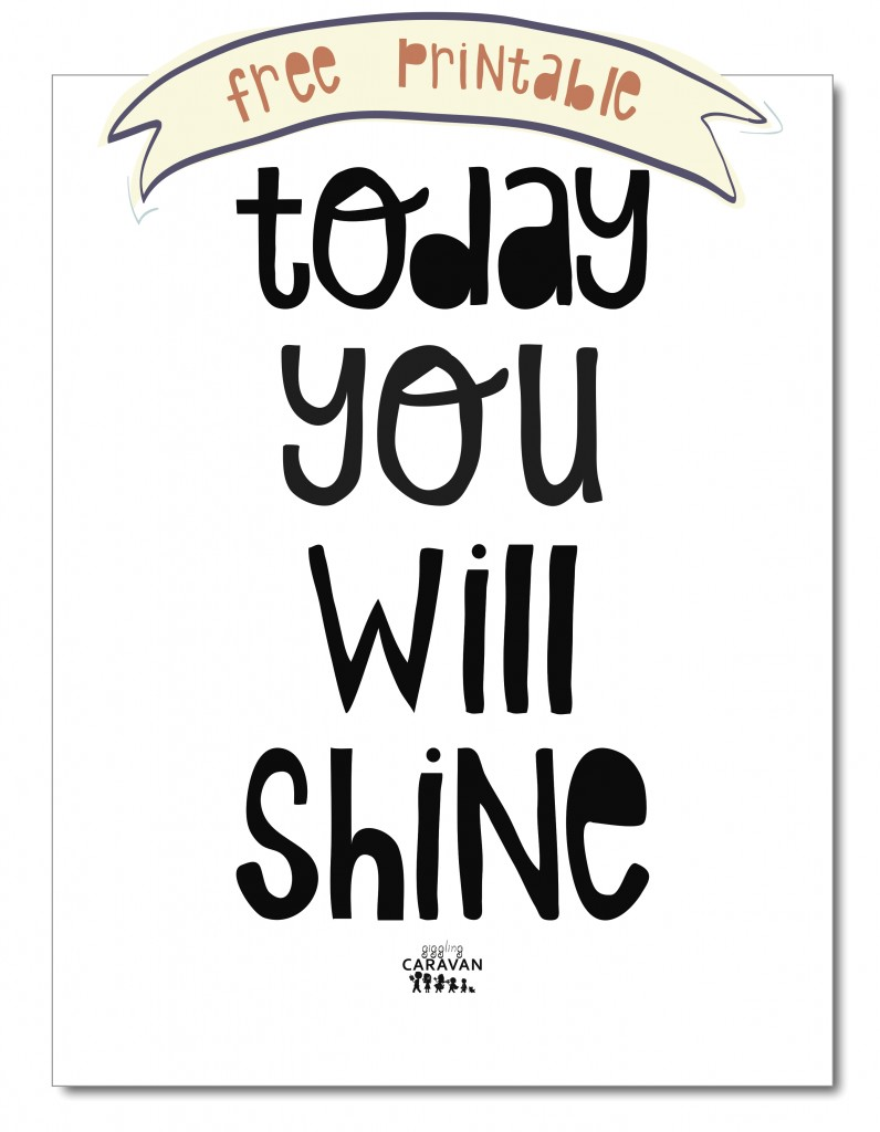 TODAY YOU WILL SHINE! Free Printable! www.gigglingcaravan.com/blog