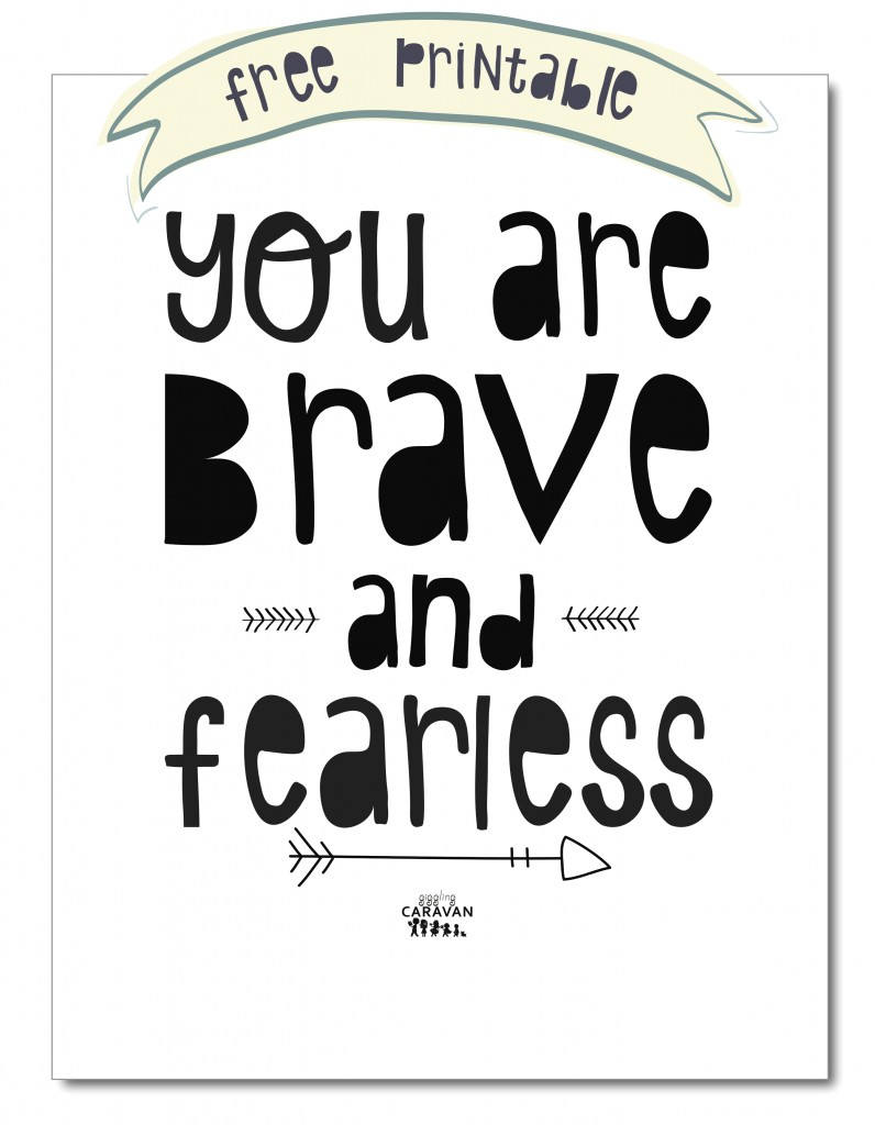 YOU ARE BRAVE AND FEARLESS! Free Printable! www.gigglingcaravan.com/blog