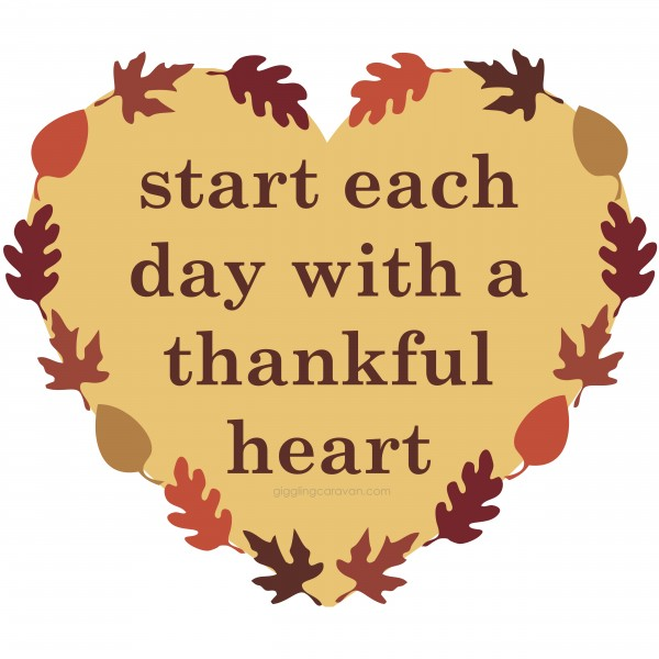 Start each day with a thankful heart! www.gigglingcaravan.com